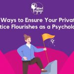 3 Ways to ensure your private practice flourishes!